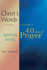 Christ's Words in Matthew as a Guide to 40 Days of Prayer by Gary Gagliardi