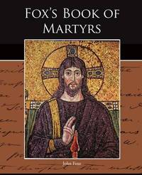 Fox S Book of Martyrs by John Foxe
