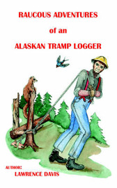 Raucous Adventures of an Alaskan Tramp Logger by Lawrence D. Davis image