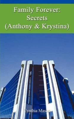 Family Forever: Secrets (Anthony & Krystina) by Cynthia Mason
