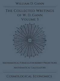 Collected Writings of W.D. Gann - Volume 3 by William D. Gann
