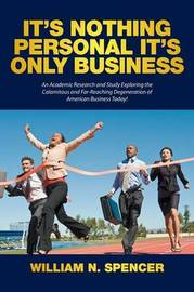 It's Nothing Personal It's Only Business by William N Spencer
