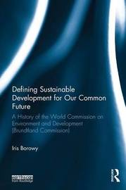 Defining Sustainable Development for Our Common Future by Iris Borowy