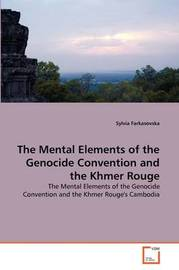 The Mental Elements of the Genocide Convention and the Khmer Rouge by Sylvia Farkasovska