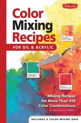 Color Mixing Recipes for Oil & Acrylic by William F Powell image