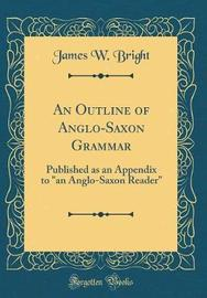 An Outline of Anglo-Saxon Grammar by James W Bright image