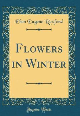 Flowers in Winter (Classic Reprint) by Eben Eugene Rexford image