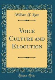 Voice Culture and Elocution (Classic Reprint) by William T Ross image
