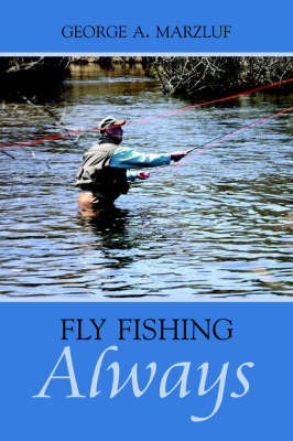 Fly Fishing Always by George, A. Marzluf image
