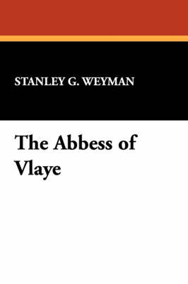 The Abbess of Vlaye by Stanley G. Weyman image