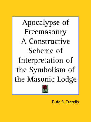 Apocalypse of Freemasonry a Constructive Scheme of Interpretation of the Symbolism of the Masonic Lodge (1943) by F.De P. Castells image