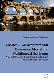 Armms - An Architectural Reference Model for Multilingual Software by Prasanna Venkatesan Venkatasamy
