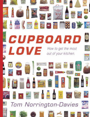 Cupboard Love: How to Get the Most Out of Your Kitchen by Tom Norrington-Davies