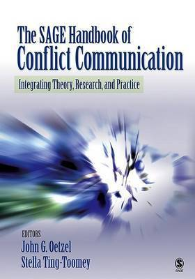 The Sage Handbook of Conflict Communication: Integrating Theory, Research and Practice by John G. Oetzel