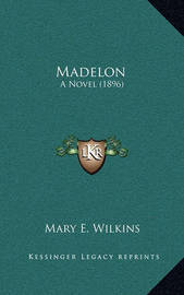 Madelon: A Novel (1896) by Mary , E Wilkins