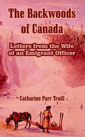 The Backwoods of Canada by Catharine Parr Traill image