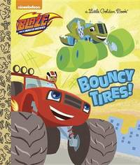 Bouncy Tires! (Blaze and the Monster Machines) by Mary Tillworth