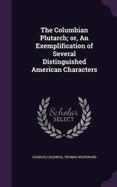 The Columbian Plutarch; Or, an Exemplification of Several Distinguished American Characters by Charles Caldwell
