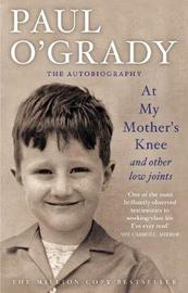 At My Mother's Knee ...: and Other Low Joints by Paul O'Grady