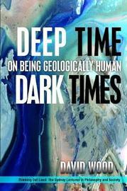 Deep Time, Dark Times by David Wood