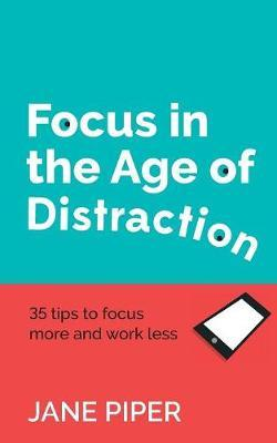 Focus in the Age of Distraction by Jane Piper