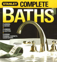 Complete Baths: Planning and Design, Plumbing and Lighting, Flooring, Framing, Cabinets, Countertops by Stanley image