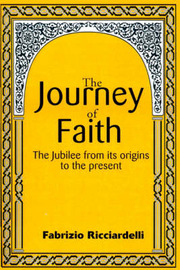 The Journey of Faith: The Jubilee from It's Origin to the Present by Fabrizio Ricciardelli