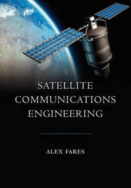 Satellite Communications Engineering by Alex Fares