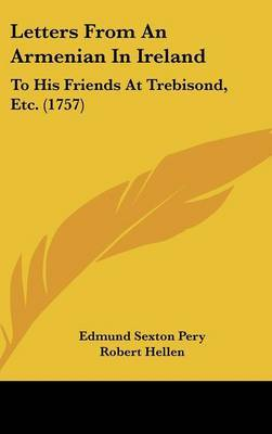 Letters From An Armenian In Ireland: To His Friends At Trebisond, Etc. (1757) by Edmund Sexton Pery image