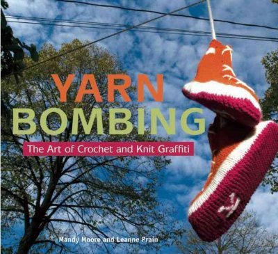 Yarn Bombing: The Art of Crochet and Knit Graffiti by Mandy Moore