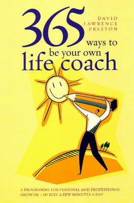365 Ways to be Your Own Life Coach: A Programme for Personal and Professional Growth for Just a Few Minutes Every Day by David Lawrence Preston