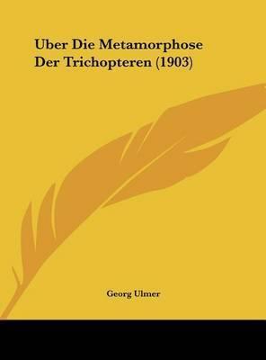 Uber Die Metamorphose Der Trichopteren (1903) by Georg Ulmer