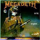 So Far, So Good, So What [Explicit Lyrics] [Remaster] by Megadeth