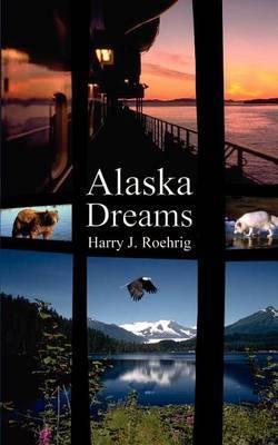 Alaska Dreams by Harry J. Roehrig image