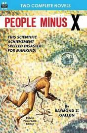 People Minus X & the Savage Machine by Raymond Z. Gallun