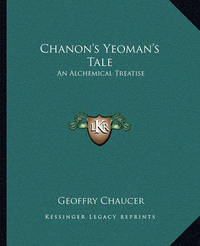 Chanon's Yeoman's Tale: An Alchemical Treatise by Geoffry Chaucer