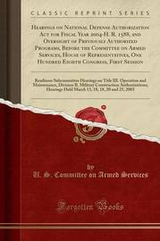 Hearings on National Defense Authorization ACT for Fiscal Year 2004-H. R. 1588, and Oversight of Previously Authorized Programs, Before the Committee on Armed Services, House of Representatives, One Hundred Eighth Congress, First Session by U S Committee on Armed Services