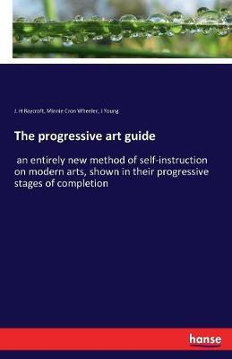 The Progressive Art Guide by J H Raycroft image