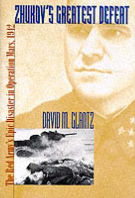 Zhukov's Greatest Defeat by David M Glantz