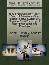 N. C. Freed Company, Inc. V. Board of Governors of the Federal Reserve System U.S. Supreme Court Transcript of Record with Supporting Pleadings by Joseph J Lyman