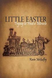 Little Easter: Trying to Find a Miracle by Kevin McGuffey