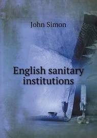 English Sanitary Institutions by John Simon