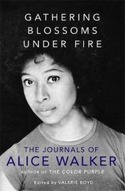 Gathering Blossoms Under Fire by Alice Walker