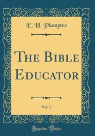 The Bible Educator, Vol. 2 (Classic Reprint) by E H Plumptre image