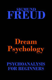Dream Psychology (Psychoanalysis for Beginners) by Sigmund Freud image