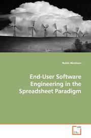 End-User Software Engineering in the Spreadsheet Paradigm by Robin Abraham