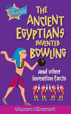 The Ancient Egyptians Invented Bowling and Other Invention Facts by Tamara Sheward image