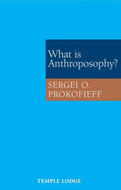 What is Anthroposophy? by Sergei O. Prokofieff