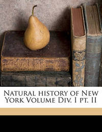 Natural History of New York Volume DIV. I PT. II by Hall James 1811-1898