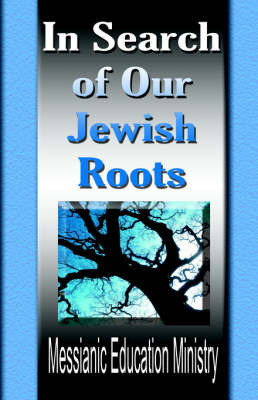 In Search Of Our Jewish Roots by Messianic Education Ministry